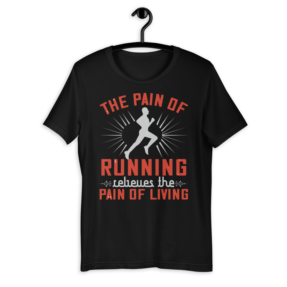 The pain of running relieves the pain of living Short-Sleeve Unisex T-Shirt