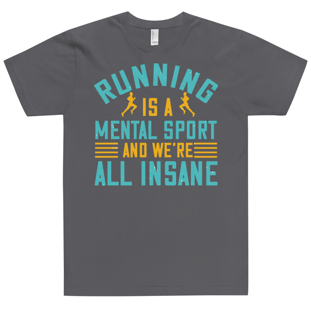 running is a mental sport and we're all insane T-Shirt