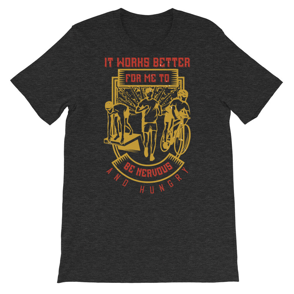 It works better for me to be nervous and hungry Short-Sleeve Unisex T-Shirt