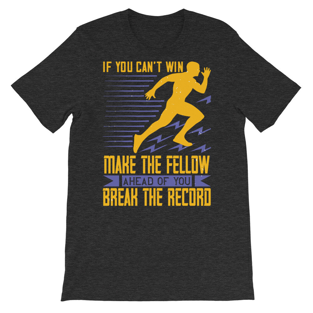 If you can't win, make the fellow ahead of you break the record Short-Sleeve Unisex T-Shirt
