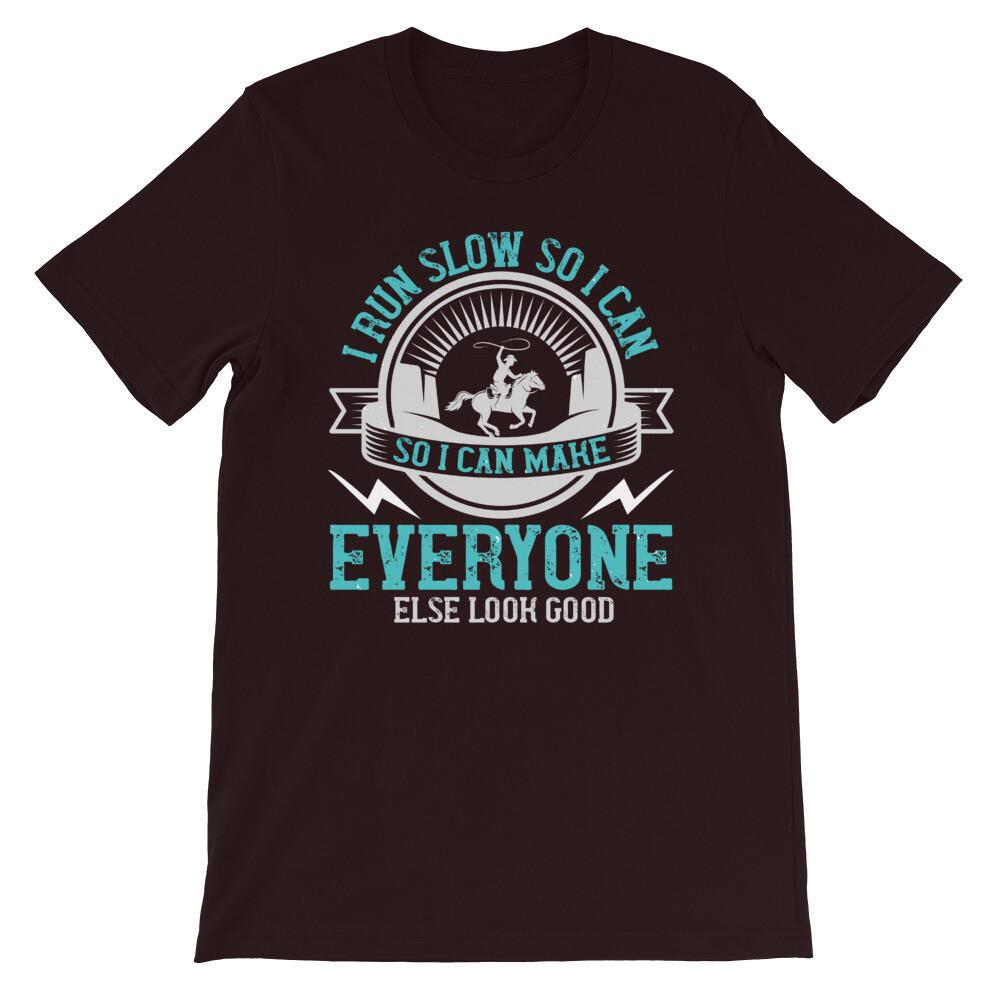 i run slow so i can make everyone else look good Short-Sleeve Unisex T-Shirt