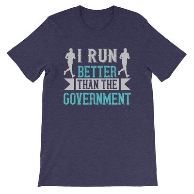 i run better than the government Short-Sleeve Unisex T-Shirt