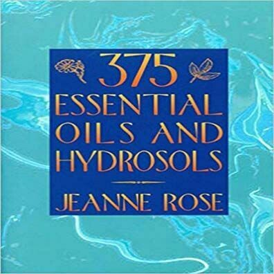 375 Essential Oil And Hydrosols by Jnne Rose
