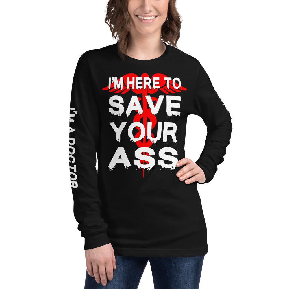 I'm a Doctor Save your Ass Unisex Long Sleeve Tee
