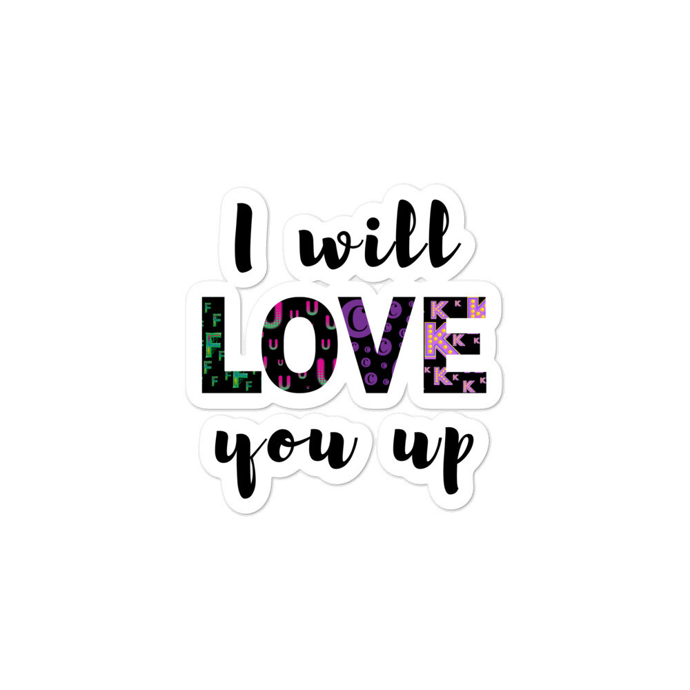 I Will Love (F*ck) You Up Bubble-free stickers