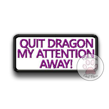 Quit Dragon My Attention Away