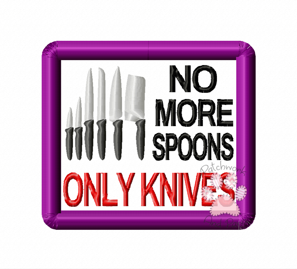 No More Spoons Only Knives