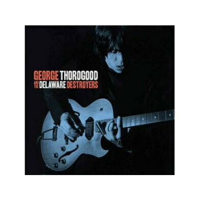 George Thorogood & The Delaware Destroyers CD