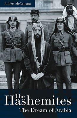 The Hashemites  The Dream of Arabia