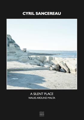 CYRIL SANCEREAU - A SILENT PLACE Walks around Malta