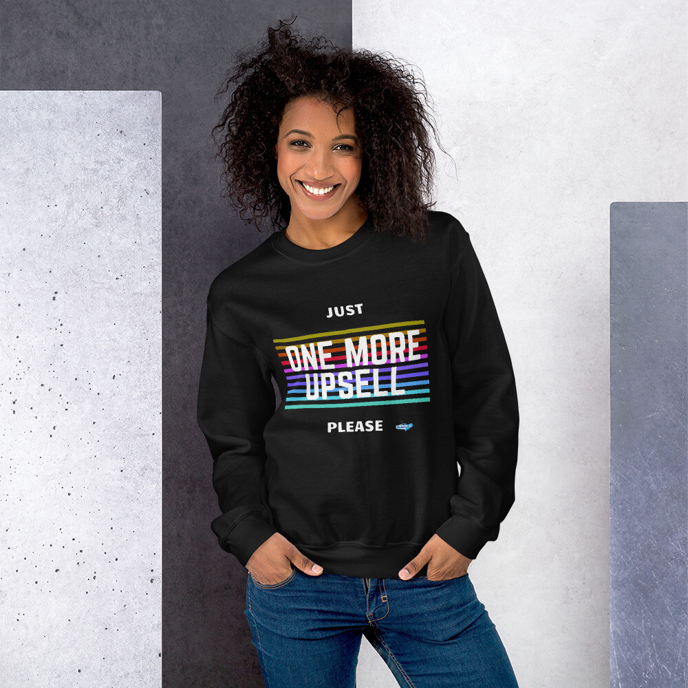 One More Upsell Please Unisex Sweatshirt