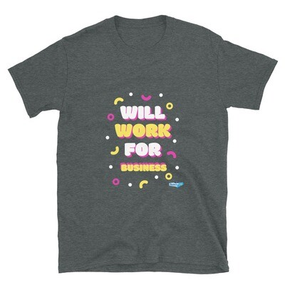 Will Work For Business Short-Sleeve Unisex T-Shirt