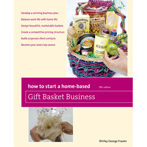 How to Start a Home-Based Gift Basket Business, 5th ed.