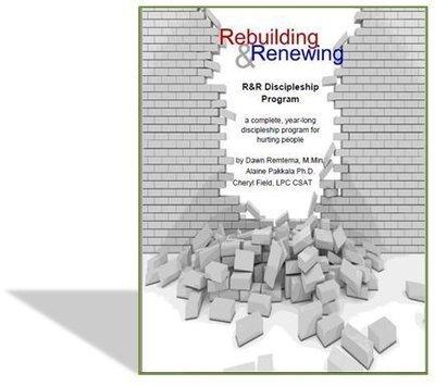 Rebuilding & Renewing- Discipleship Program by Dawn Remtema, M.Min., Cheryl Fields, LPC CSAT and Alaine Pakkala, Ph.D.