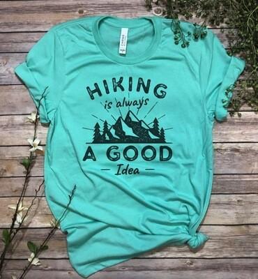 Hiking is always a good idea t-shirt