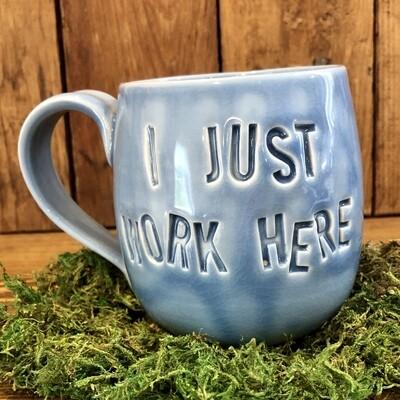 Mug - I Just Work Here