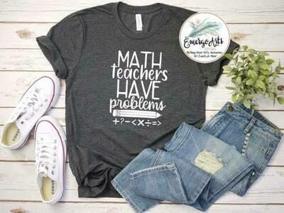 Math Teachers Have Problems Tee