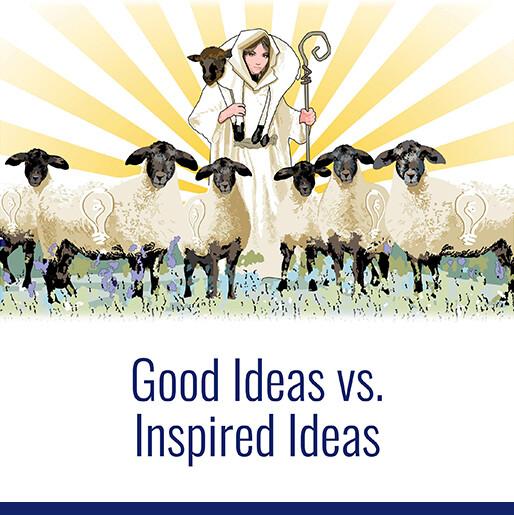 Good Ideas vs. Inspired Ideas