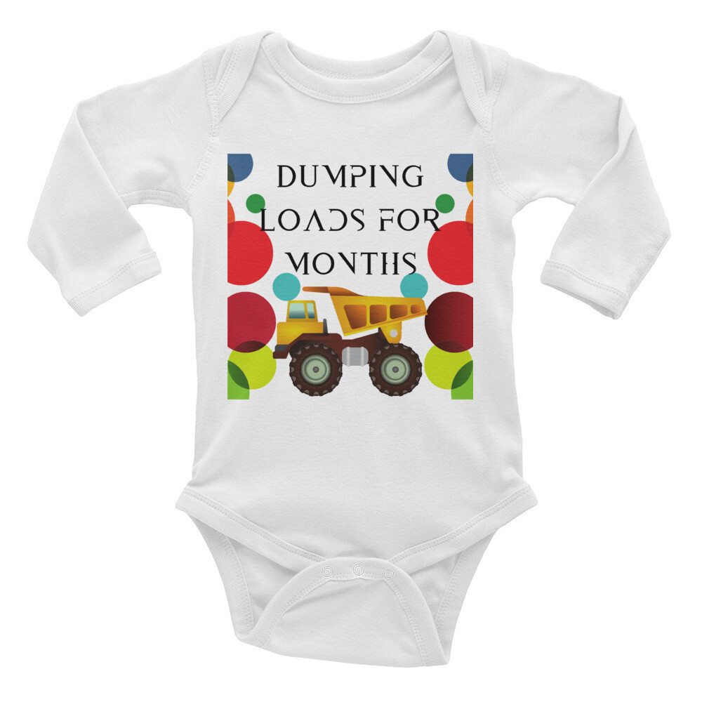 "Infant Long Sleeve, ""Dumping loads for months,"" Onesie"