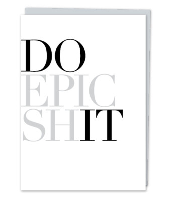 Do Epic Sh*t Greeting Card