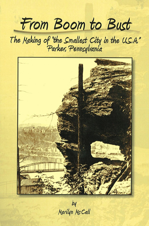 "From Boom to Bust: The Making of ""the Smallest City in the U.S.A."" Parker, Pennsylvania"