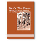 The Oil Well Driller: History of the Oil Industry of the World