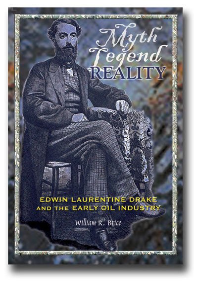 Myth, Legend, Reality - Edwin L. Drake and the Early Oil Industry