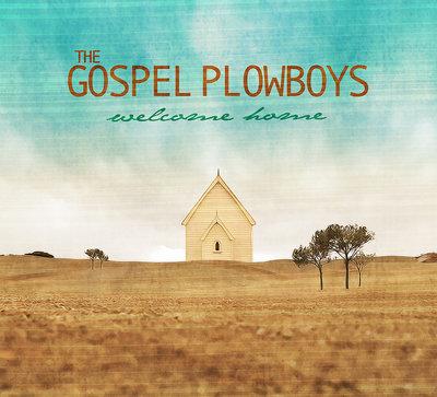 Gospel Plowboys - Welcome Home