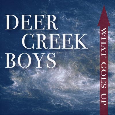 Deer Creek Boys - What Goes Up
