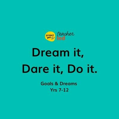 Dream it, Dare it, Do it-  Goals & Dreams bundle for Yrs 7-12.
