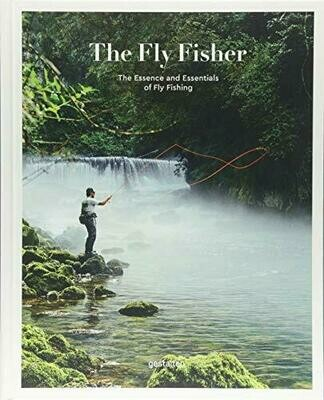 The Fly Fisher: The Essence and Essentials of Fly fishing