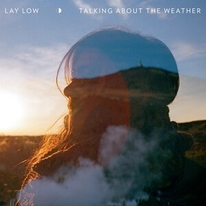 Lay Low - Talking About The Weather