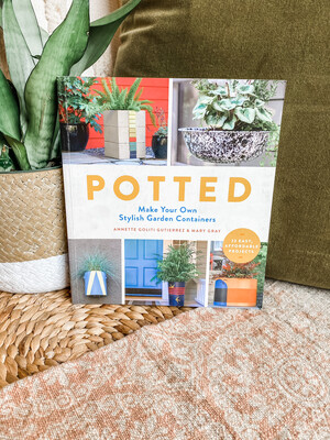POTTED: MAKE YOUR OWN STYLISH GARDEN CONTAINERS- BOOK