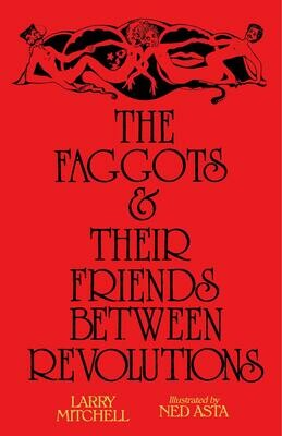 Faggots and Their Friends Between Revolutions, Larry Mitchell