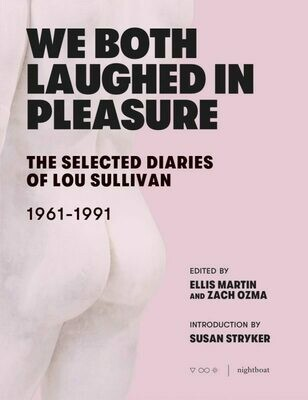 We Both Laughed in Pleasure: The Selected Diaries of Lou Sullivan, edited by Ellis Martin and Zach Ozma