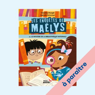 Les enquêtes de Maëlys - Le mystère de la bibliothèque nationale