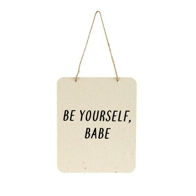 Be yourself babe