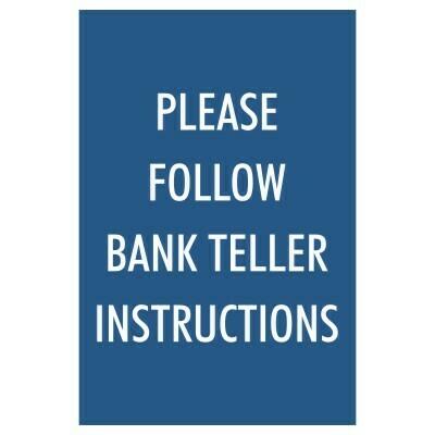 Please Follow Bank Teller Instructions - Sign