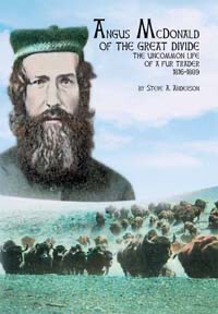 Angus McDonald of the Great Divide - The Uncommon Life of a Fur Trader, 1816 – 1889