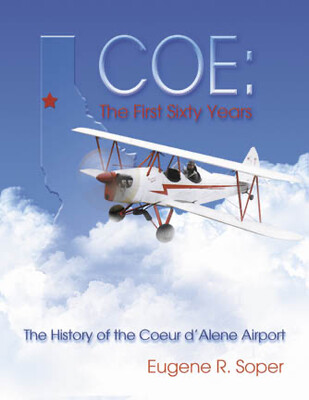COE - The First Sixty Years, The History of The Coeur d'Alene Airport