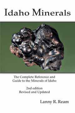 Idaho Minerals - The Complete Reference and Guide to the Minerals of Idaho