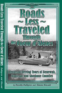 Roads Less Traveled Through the Coeur d'Alenes - Historical Driving Tours of Benewah, Kootenai & Shoshone Counties