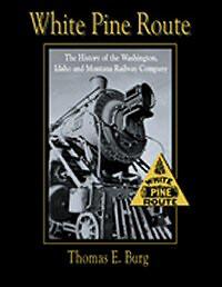White Pine Route - The History of the Washington, Idaho and Montana Railway Company