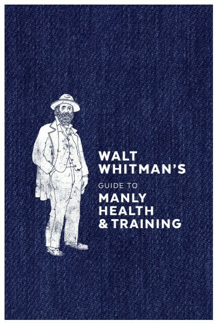 Walt Whitman's Guide to Manly Health
