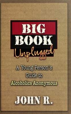 Big Book Unplugged: A Young Person's Guide To Alcoholics Anonymous