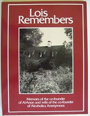 Lois Remembers:Memoirs Of The Co-Founder of Al-Anon