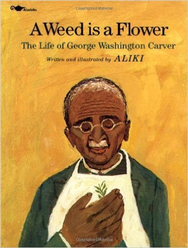 A Weed Is a Flower : The Life of George Washington Carver (Paperback) – by: Aliki  (Author, & Illustrator)