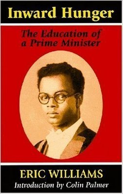 Inward Hunger: The Education of a Prime Minister by Eric Williams