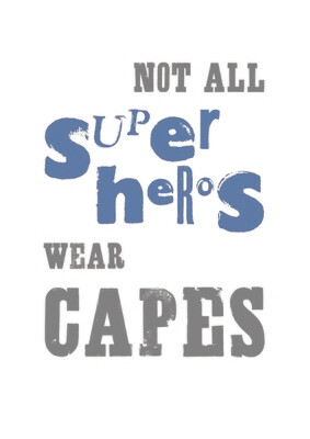 Not All Superheros Wear Capes Print