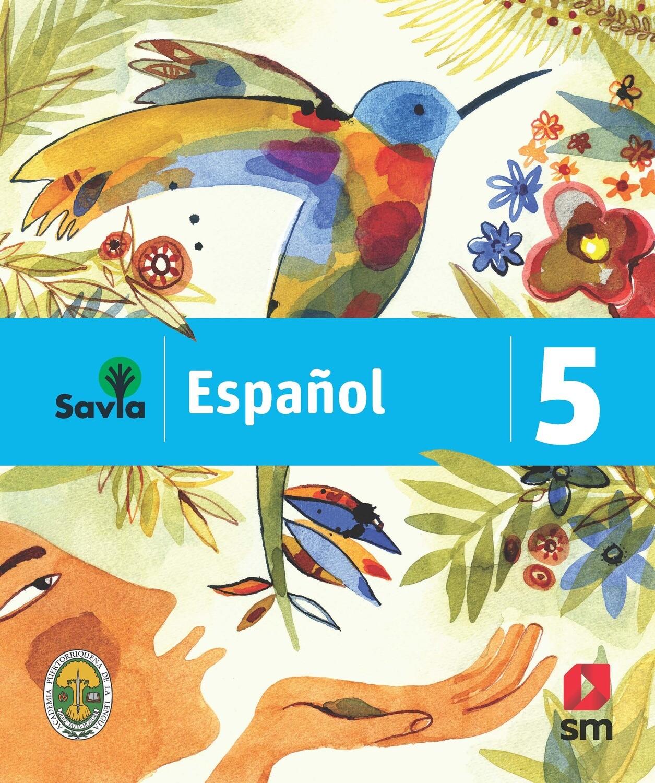 QUINTO - SAVIA ESPAÑOL 5 TEXTO, CUADERNO DE VOCABULARIO, ALGO MAS PARA LEER Y ACCESO DIGITAL - SM - 2019 - ISBN 9781630146511